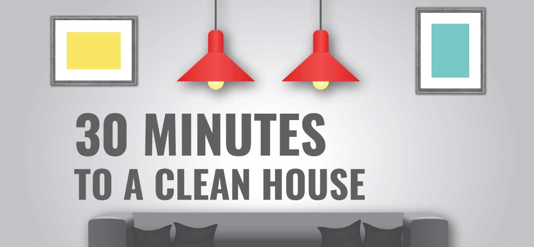30 minutes to clean house
